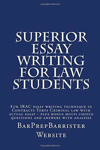 Superior Essay Writing For Law Students: 85% IRAC essay writing technique in Contracts Torts Criminal law with actual essay - plus bonus multi choice questions and answers with analysis from CreateSpace Independent Publishing Platform