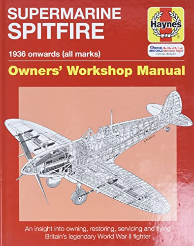 Supermarine Spitfire: Owners' Workshop Manual (An Insight into Owning, Restoring, Servicing and Flying Britain's Legendary World War 2 Fighter) from Haynes Group