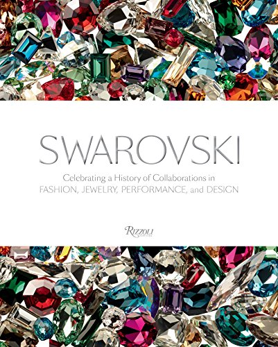 Swarovski: Fashion, Performance, Jewelrey and Design: Celebrating a History of Collaborations in Fashion, Jewelry, Performance, and Design from Rizzoli International Publications