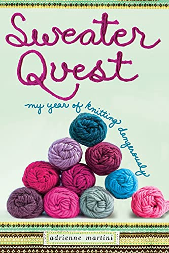 Sweater Quest: My Year Of Knitting Dangerously from Atria Books