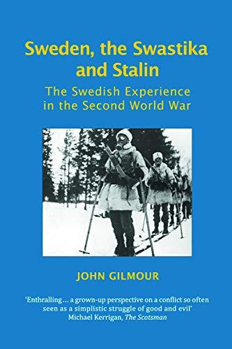 Sweden, the Swastika and Stalin: The Swedish Experience in the Second World War (Societies at War) from Edinburgh University Press