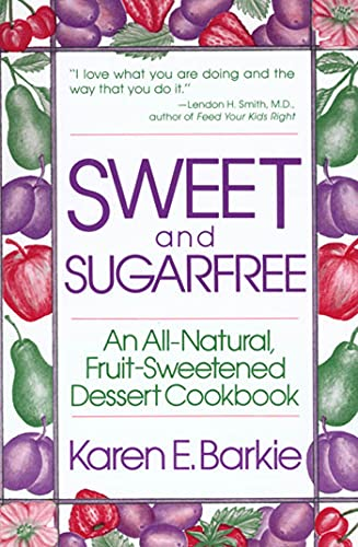 Sweet and Sugar Free: An All-natural, Fruit-sweetened Dessert Cookbook from St. Martin's Griffin