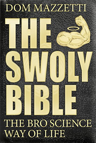 Swoly Bible, The : The BroScience Way of Life from PLUME