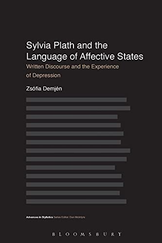 Sylvia Plath and the Language of Affective States: Written Discourse and the Experience of Depression (Advances in Stylistics) from Bloomsbury 3PL