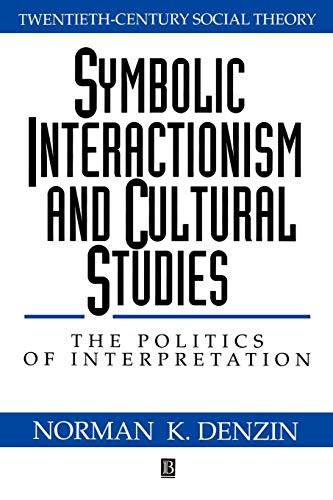 Symbolic Interactionism and Cultural Studies: The Politics of Interpretation (Twentieth Century Social Theory) from Blackwell Publishers