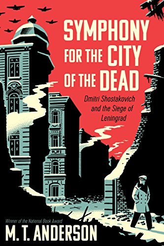 Symphony for the City of the Dead: Dmitri Shostakovich and the Siege of Leningrad from Candlewick Press