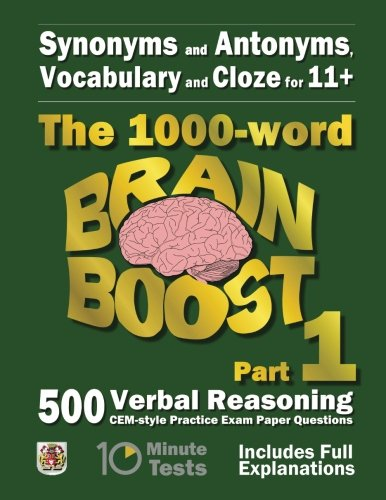 Synonyms and Antonyms, Vocabulary and Cloze: The 1000 Word 11+ Brain Boost Part 1: 500 CEM style Verbal Reasoning Exam Paper Questions in 10 Minute Tests (11+ Exam Preparation) from Createspace Independent Publishing Platform