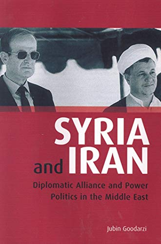 Syria and Iran: Diplomatic Alliance and Power Politics in the Middle East (Tauris Academic Studies) (Library of Modern Middle East Studies): 55 from I. B. Tauris & Company