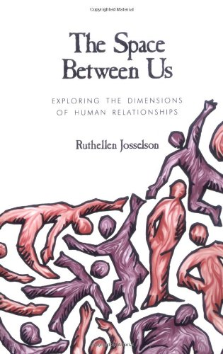 THE SPACE BETWEEN US: EXPLORING THE DIMENSIONS OF HUMAN RELATIONSHIPS from Sage Publications, Incorporated