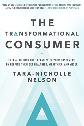 The Transformational Consumer: Fuel a Lifelong Love Affair with Your Customers by Helping Them Get Healthier, Wealthier, and Wiser from McGraw-Hill Education