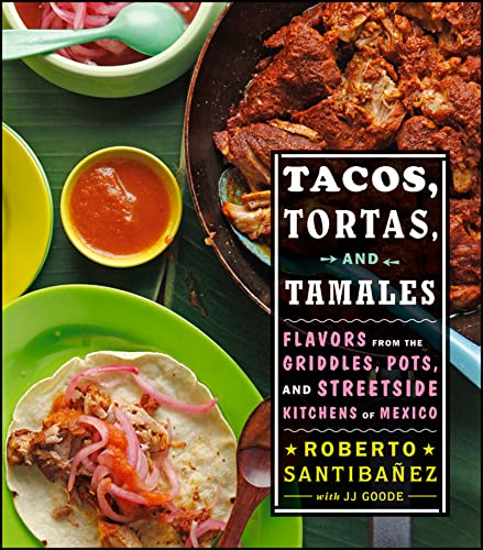 Tacos, Tortas, and Tamales: Flavors from the Griddles, Pots, and Street-Side Kitchens of Mexico from John Wiley & Sons