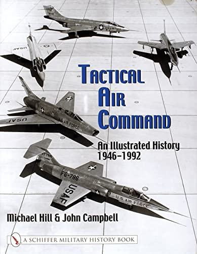 Tactical Air Command: An Illustrated History 1946-1992 (Schiffer Military History Book) from Schiffer Publishing