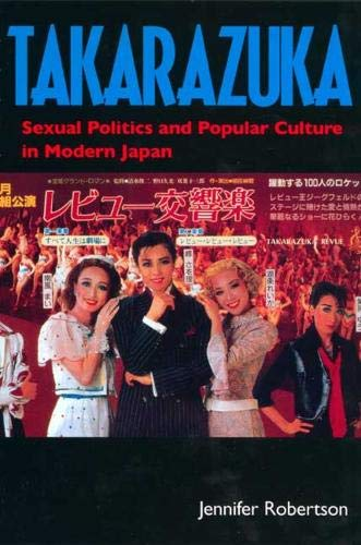 Takarazuka: Sexual Politics and Popular Culture in Modern Japan from University of California Press