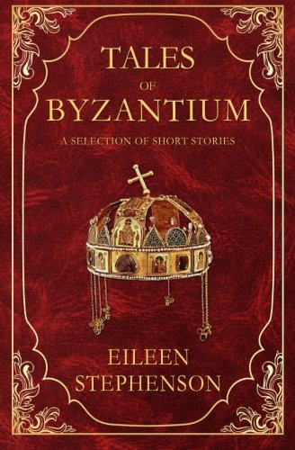 Tales of Byzantium: A Selection of Short Stories from CreateSpace Independent Publishing Platform