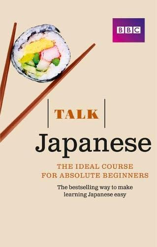 Talk Japanese (Book/CD Pack): The ideal Japanese course for absolute beginners from BBC Active