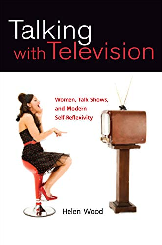 Talking with Television: Women, Talk Shows, and Modern Self-Reflexivity (Feminist Studies and Media Culture) from University of Illinois Press