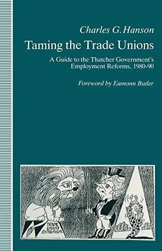 Taming the Trade Unions: A Guide to the Thatcher Government's Employment Reforms, 1980-90 from Palgrave Macmillan