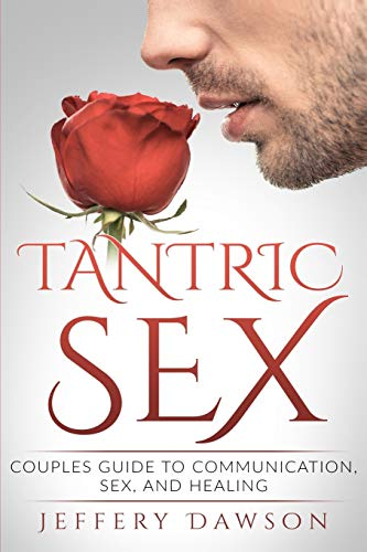 Tantric Sex: Couples Guide: Communication, Sex And Healing from Createspace Independent Publishing Platform