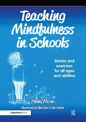Teaching Mindfulness in Schools: Stories and Exercises for All Ages and Abilities from Routledge