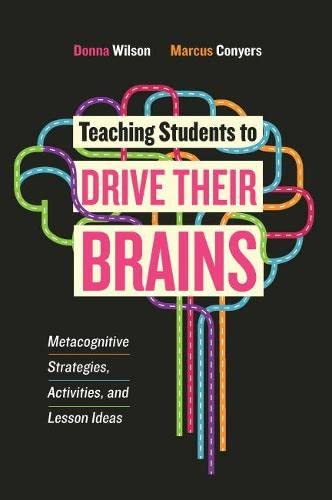 Teaching Students to Drive Their Brains: Metacognitive Strategies, Activities, and Lesson Ideas from ASCD