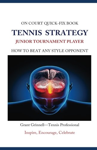 Tennis Strategy for Junior Tournament Players: How to Beat Any Style Opponent - Quick-Fix Book from CreateSpace Independent Publishing Platform