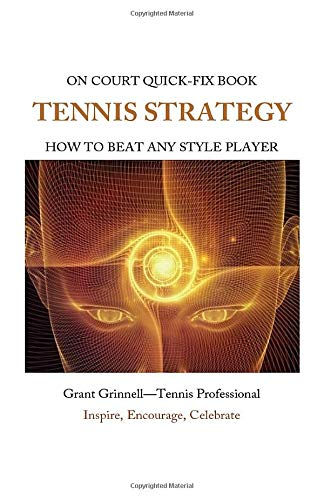 Tennis Strategy: How To Beat Any Style Player - Quick-Fix Book from CreateSpace Independent Publishing Platform
