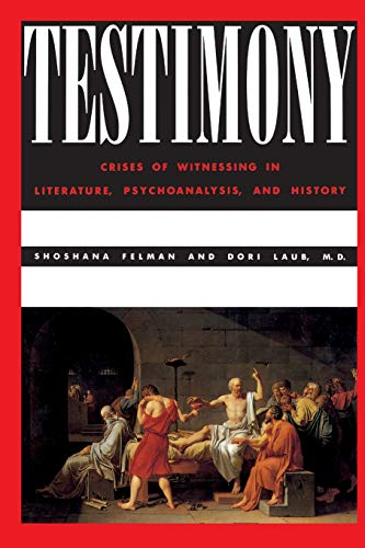 Testimony: Crises of Witnessing in Literature, Psychoanalysis, and History from Routledge
