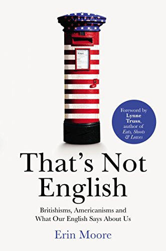 That's Not English: Britishisms, Americanisms and What Our English Says About Us from Vintage Publishing