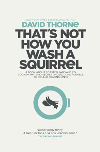 That's Not How You Wash a Squirrel: A collection of new essays and emails from 27bslash6