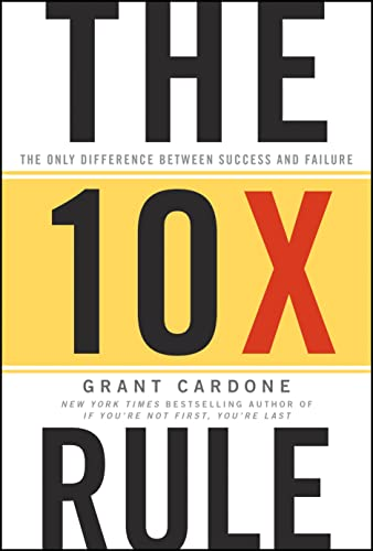 The 10X Rule: The Only Difference Between Success and Failure from John Wiley and Sons Ltd