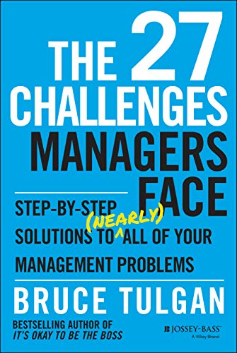 The 27 Challenges Managers Face: Step–by–Step Solutions to (Nearly) All of Your Management Problems from Jossey-Bass