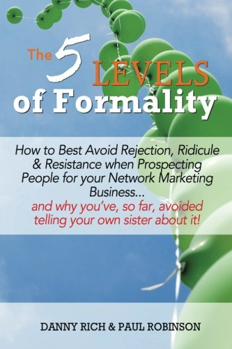 The 5 Levels of Formality:: How to Best Avoid Rejection, Ridicule & Resistance when Prospecting People for your Network Marketing Business...and why ... avoided telling your own sister about it! from Scaredy Cat Publishing