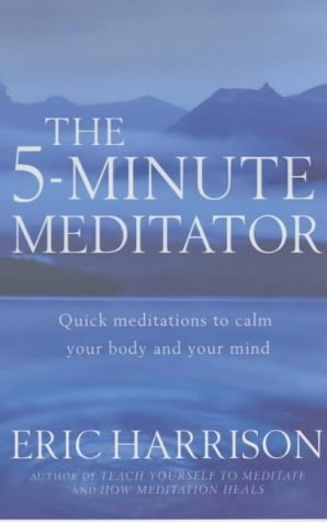The 5-Minute Meditator: Quick meditations to calm your body and your mind from Piatkus