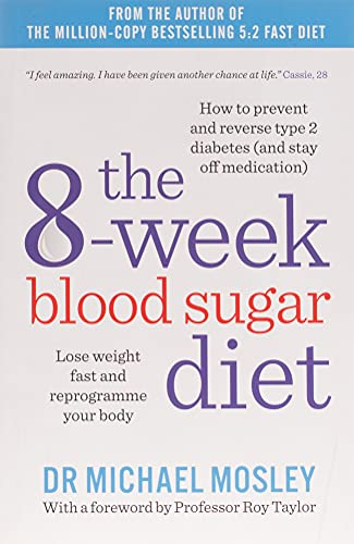 The 8-Week Blood Sugar Diet: Lose weight fast and reprogramme your body from Short Books Ltd