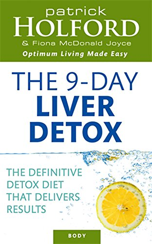 The Holford 9-Day Liver Detox: The Definitive Detox Diet That Delivers Results from Piatkus