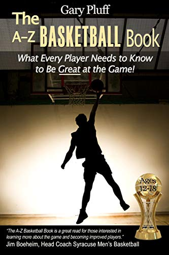 The A-Z Basketball Book: What Every Player Needs to Know to Be Great at the Game! from Upcentral Publishing