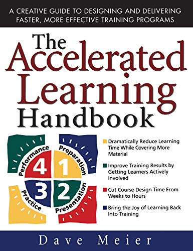 The Accelerated Learning Handbook: A Creative Guide to Designing and Delivering Faster, More Effective Training Programs from McGraw-Hill Education
