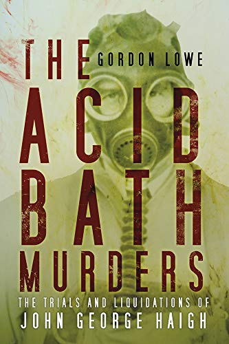 The Acid Bath Murders: The Trials and Liquidations of John George Haigh from The History Press