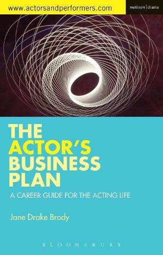 The Actor's Business Plan: A Career Guide for the Acting Life: 7 (Performance Books) from Methuen Drama