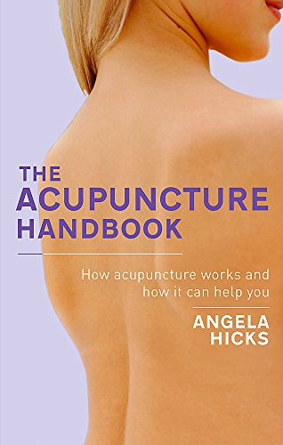 The Acupuncture Handbook: How acupuncture works and how it can help you from Piatkus