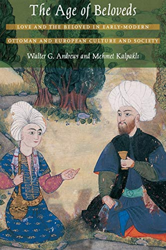 The Age of Beloveds: Love and the Beloved in Early-Modern Ottoman and European Culture and Society from Duke University Press