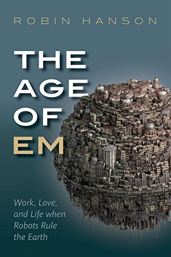 The Age of Em: Work, Love, and Life when Robots Rule the Earth from OUP Oxford