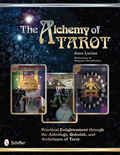 The Alchemy of Tarot: Practical Enlightenment through the Astrology, Qabalah, and Archetypes of Tarot: Practical Enlightenment Through the Astrology, Qabalah, & Archetypes of Tarot from Schiffer Publishing