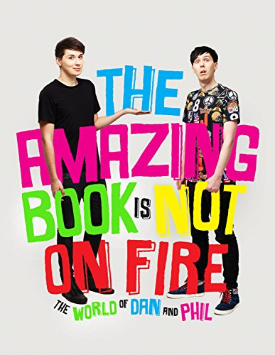 The Amazing Book is Not on Fire: The World of Dan and Phil from Ebury Press