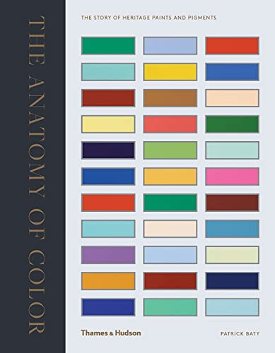 The Anatomy of Colour: The Story of Heritage Paints and Pigments from Thames and Hudson Ltd