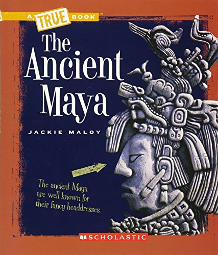 The Ancient Maya (True Books: Ancient Civilizations) from Scholastic
