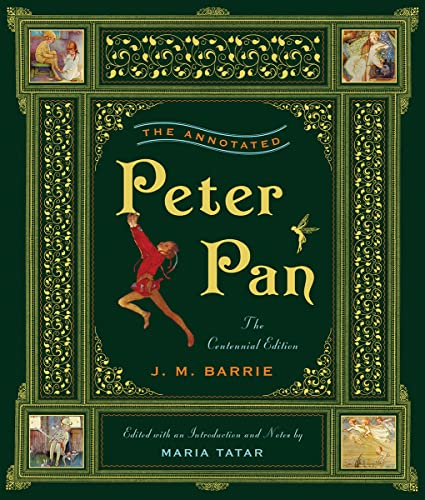 The Annotated Peter Pan: Centennial Edition (Annotated Books) (The Annotated Books) from W. W. Norton & Company