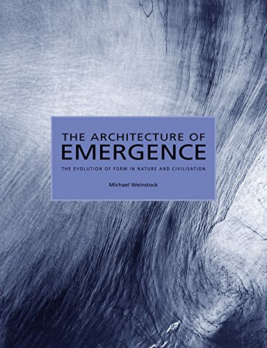 The Architecture of Emergence: The Evolution of Form in Nature and Civilisation from John Wiley & Sons