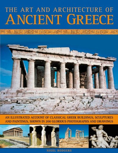 The Art and Architecture of Ancient Greece: An Illustrated Account of Classical Greek Buildings, Sculptures and Paintings, Shown in 200 Glorious ... in 250 Glorious Photographs and Drawings from Southwater Publishing
