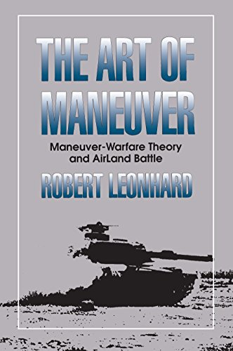 The Art of Maneuver: Maneuver-Warfare Theory and Air-Land Battle from Presidio Press
